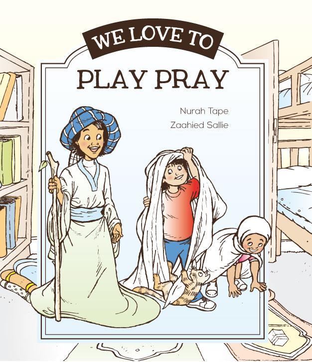 We Love to Pay Pray, Red Kufi Books, Little Kufi Books, Zaahied Sallie, Nurah Tape, Muslim children's books